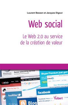 Web social : le Web 2.0 au service de la création de valeur dans l'entreprise / Jacques Digout, Laurent Besson ; avec la collaboration de Jonathan Leonardo, Jean-Charles Cointot - https://bib.uclouvain.be/opac/ucl/fr/chamo/chamo%3A1924018?i=0