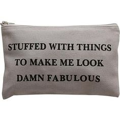 Stuffed with things to make me look damn fabulous!