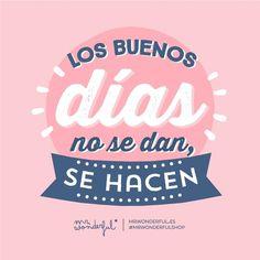 ¡Buenos días! Los buenos días no se dan... ¡se hacen! #FeliViernes #disfrutadelavida