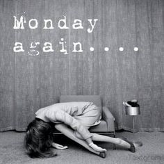 Monday again quotes quote monday monday quotes. This pic is so funny... HAHAHAHAHA. I would b the same