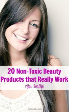 These 20 non-toxic beauty products are among my favorites. Try them for yourself and you'll see what I mean!