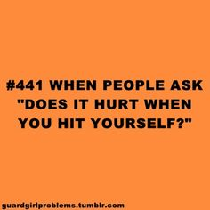 No ofcourse not, let me hit you over the head with my flag pole, sabre, or rifle and then ask me if it hurts