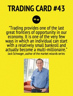 Trading Card An Individual Can Start With A Small Bankroll And Become A Multi-Millionaire by Jack Schwager Stock Market Quotes, Forex Trading Basics, Trading Quotes, Become A Millionaire, Cryptocurrency Trading, Day Trader, Marketing Quotes, Trading Strategies, Forex Strategies
