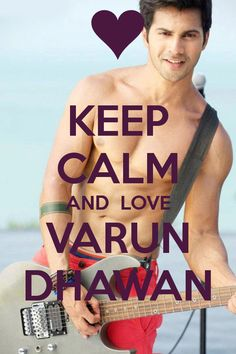 Keep calm and love varun dhawan.yeup I love u Varun Dhawan