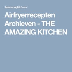 Airfryerrecepten Archieven - THE AMAZING KITCHEN