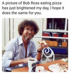 A picture of Bob Ross eating pizza has just brightened my day I hope it does the same for you popular memes on the site Top Funny, Funny Love, Really Funny, Hilarious, Funny Memes Tumblr, Love Memes, Funny Humor, Funny Tweets, Grunge Look