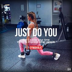 Just Do You Don't waste your time trying to impress other people. https://www.gymaholic.co