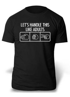 Lets Handle this Like Adults - Paper Rock Scissors Funny  Tshirt T-Shirt Tee Shirt Mens Womens Ladies Geek Funny B-002