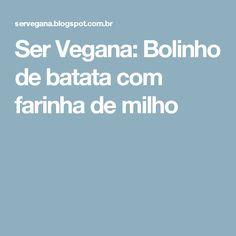 Ser Vegana: Bolinho de batata com farinha de milho