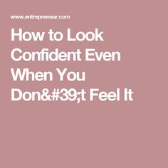 How to Look Confident Even When You Don't Feel It