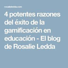 4 potentes razones del éxito de la gamificación en educación - El blog de Rosalie Ledda