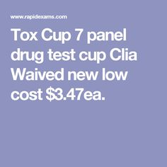 Tox Cup 7 panel drug test cup Clia Waived new low cost $3.47ea.