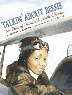 Talkin' About Bessie: The Story of Aviator Elizabeth Coleman (Coretta Scott King Author Honor Books) by Nikki Grimes African American Authors, African American Culture, American History, American Life, African Americans, Coretta Scott King, Luis Martins, Bessie Coleman, King Author