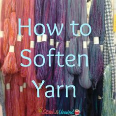 There's an easy way to soften your yarn to make it easy to work with and even better to wear.