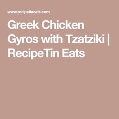 Greek Chicken Gyros with Tzatziki | RecipeTin Eats