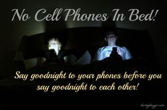 No Cell Phones In Bed… Join the challenge to say goodnight to your phones before you say goodnight to each other!