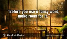 Before you use a fancy word, make room for it.Joseph Joubert Quotes on Funny and…