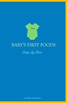 Baby's First Foods Daily Log Book by Vivian Tenorio https://www.amazon.com/dp/0615797555/ref=cm_sw_r_pi_dp_x_1NkdzbTA84Y7H