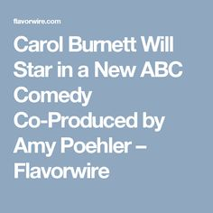 Carol Burnett Will Star in a New ABC Comedy Co-Produced by Amy Poehler – Flavorwire