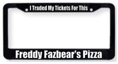 I Traded My Tickets For This -  Freddy Fazbear's Pizza - License Plate Frame Holder - Five Nights at Freddy's - 5NAF