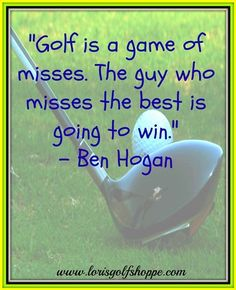 We couldn't agree more with Ben Hogan! #golf #quotes #lorisgolfshoppe