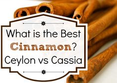 What is the Best Cinnamon? Ceylon vs Cassia cinnamon - is your cinnamon toxic?