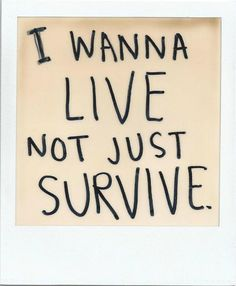 LIVE, don't just exist!    You were meant for AMAZING things! :)