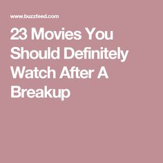 23 Movies You Should Definitely Watch After A Breakup