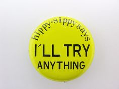 Vintage Hippy Sippy Says I'll Try anything Hat Lapel Pin Back Button 60's