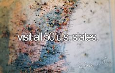 Bucket List; Visit all 50 U.S. states!!