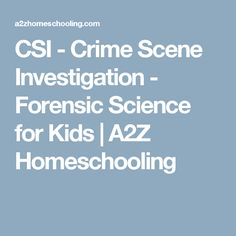 CSI - Crime Scene Investigation - Forensic Science for Kids | A2Z Homeschooling