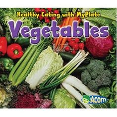 Vegetables by Nancy Dickmann - Recommended by American Farm Bureau Foundation for Agriculture