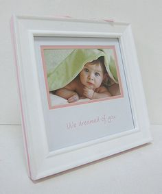 Take a look at this White & Pink We Dreamed of You Picture Frame by Concepts on #zulily today!