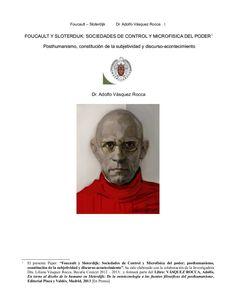 foucault -  microfisica del poder - arqueología del saber -  #peter sloterdijk, mundo interior del capital   FOUCAULT Y SLOTERDIJK: SOCIEDADES DE CONTROL Y MICROFISICA DEL PODER1    POSTHUMANISMO, CONSTITUCIÓN DE LA SUBJETIVIDAD Y DISCURSO-ACONTECIMIENTO          Dr. Adolfo Vásquez Rocca        Dr. Adolfo Vásquez Rocca    Palabras claves: saber, arqueología, genealogía, biopoder, antropotécnica. Control, Superhero, Interior, Movie Posters, Fictional Characters, World, Key Tags, Safety, Film Poster