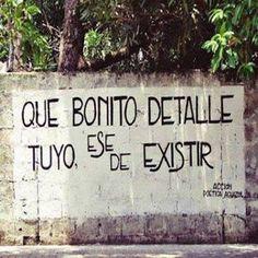 Que bonito detalle tuyo, ese de existir #Acción Poética Aguazul #accionpoetica