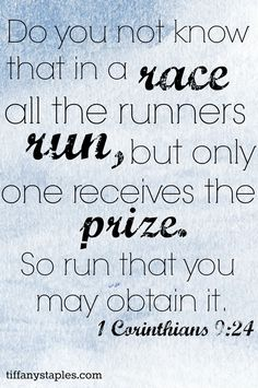 Run that you may obtain it! Take a cue from 1 Corinthians 9:24 - train hard so you can win that prize.