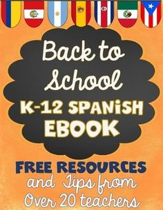 Back to School Spanish Ebook:  Tips and FREE Resources from over 20 Teachers Find some inspiration for your classes this year with tips and freebies from many of the top Spanish sellers on TpT. Each page is packed with tips, freebies, and other resources to help you add some fun to your classroom.