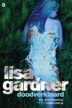 Lisa Gardner // Doodverklaard // Annabelle Granger is al haar hele leven op de vlucht. Haar jeugd is een vage aaneenschakeling van nieuwe steden en identiteiten. Nu woont ze in Boston. Op een dag leest ze in de krant dat ze is doodverklaard.
