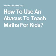 How To Use An Abacus To Teach Maths For Kids?