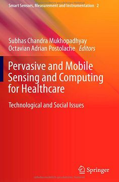 Pervasive and Mobile Sensing and Computing for Healthcare (2013). Subhas Mukhopadhyay, Octavian Postolache.