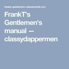 FrankT's Gentlemen's manual — classydappermen