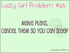 lazy girl problem | Lazy Girl Problems | Lazy, I am.