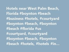 Hotels near West Palm Beach, Florida #boynton #beach #business #hotels, #courtyard #boynton #beach, #boynton #beach #florida #us #courtyard, #courtyard #boynton #beach, #boynton #beach #hotels, #hotels #in #boynton #beach # http://kenya.nef2.com/hotels-near-west-palm-beach-florida-boynton-beach-business-hotels-courtyard-boynton-beach-boynton-beach-florida-us-courtyard-courtyard-boynton-beach-boynton-beach-hotels-hotel/  # Ride waves of comfort at our hotel in Boynton Beach, Florida Indulge…
