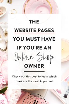 The Website Pages You Must Have if You're an Online Shop Owner | If you're an online shop owner, there are some website pages that you have to have. Check out this blog post to learn which ones are the most important to the success of your business. #entrepreneur #smallbusiness #website via @hibluchic