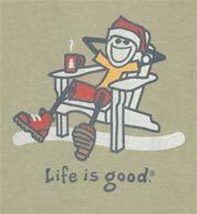 I love LIFE IS GOOD!