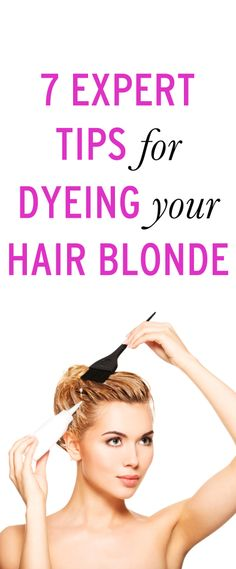 7 tips for dyeing your hair blonde