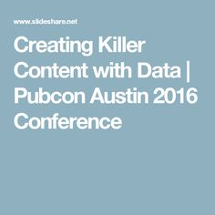 Creating Killer Content with Data | Pubcon Austin 2016 Conference