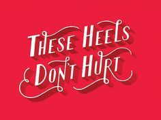 These Heels don't hurt  and they feel good and comfortable like this typographic artwork from Lauren Nicole Horn. Her work combines my love of typography, humor, copywriting, and illustration.