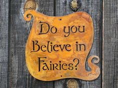 Fairies are everywhere! Put one of these signs on a wall, an outer gate or fence, or even a bedroom door! - Cut from 20 gauge steel - Approx 9.25