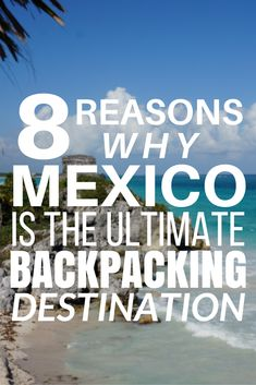 8 Reasons Why Mexico is the Ultimate Backpacking Destination